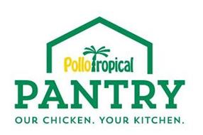 POLLO TROPICAL PANTRY OUR CHICKEN. YOUR KITCHEN.