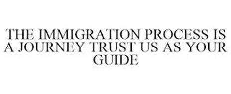THE IMMIGRATION PROCESS IS A JOURNEY TRUST US AS YOUR GUIDE