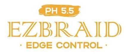 PH 5.5 EZBRAID · EDGE CONTROL ·