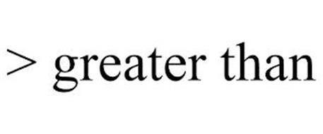 > GREATER THAN