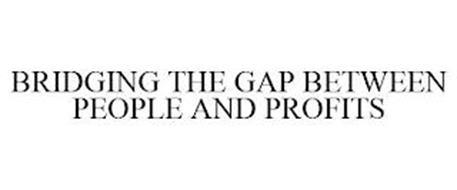 BRIDGING THE GAP BETWEEN PEOPLE AND PROFITS