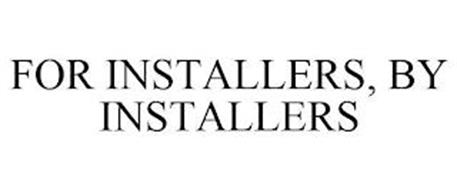 FOR INSTALLERS, BY INSTALLERS