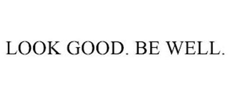 LOOK GOOD. BE WELL.