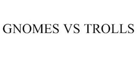 GNOMES VS TROLLS