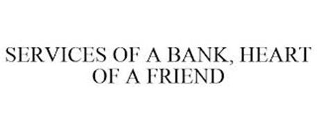 SERVICES OF A BANK, HEART OF A FRIEND