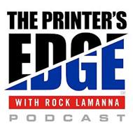 THE PRINTER'S EDGE WITH ROCK LAMANNA PODCAST