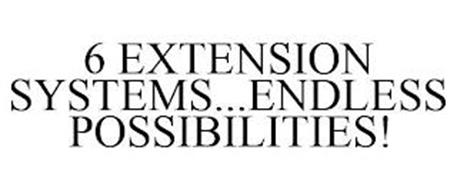 6 EXTENSION SYSTEMS...ENDLESS POSSIBILITIES!