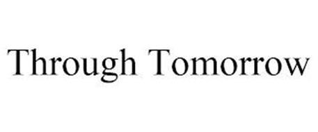 THROUGH TOMORROW