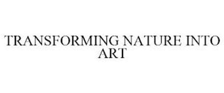TRANSFORMING NATURE INTO ART