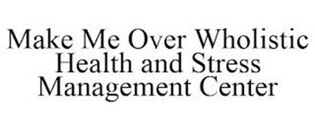 MAKE ME OVER WHOLISTIC HEALTH AND STRESS MANAGEMENT CENTER