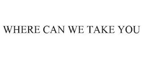 WHERE CAN WE TAKE YOU