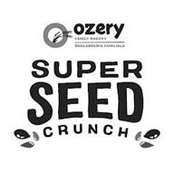 OZERY FAMILY BAKERY BOULANGERIE FAMILIALE SUPER SEED CRUNCH
