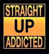 STRAIGHT UP ADDICTED