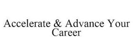 ACCELERATE & ADVANCE YOUR CAREER