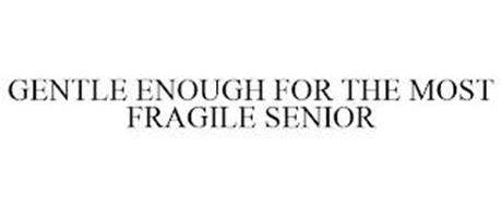 GENTLE ENOUGH FOR THE MOST FRAGILE SENIOR