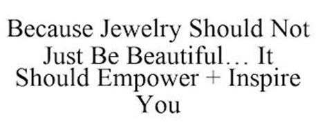 BECAUSE JEWELRY SHOULD NOT JUST BE BEAUTIFUL... IT SHOULD EMPOWER + INSPIRE YOU
