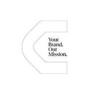 C YOUR BRAND. OUR MISSION.