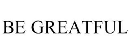 BE GREATFUL.