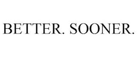 BETTER. SOONER.