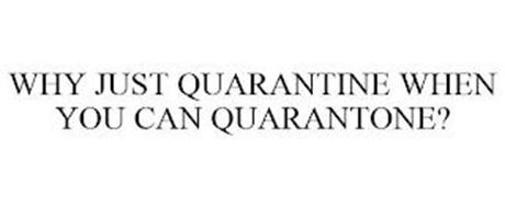 WHY JUST QUARANTINE WHEN YOU CAN QUARANTONE?