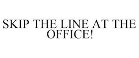 SKIP THE LINE AT THE OFFICE!
