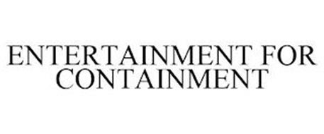 ENTERTAINMENT FOR CONTAINMENT