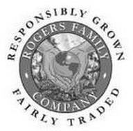 RESPONSIBLY GROWN FAIRLY TRADED ROGERS FAMILY COMPANY