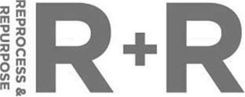 R + R REPROCESS & REPURPOSE