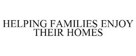 HELPING FAMILIES ENJOY THEIR HOMES