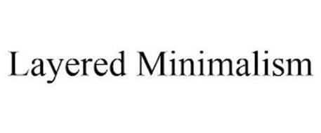 LAYERED MINIMALISM