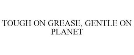 TOUGH ON GREASE, GENTLE ON PLANET