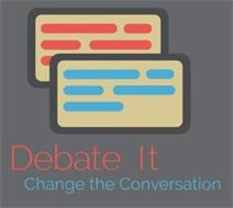 DEBATE IT CHANGE THE CONVERSATION