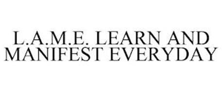 L.A.M.E. LEARN AND MANIFEST EVERYDAY