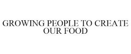 GROWING PEOPLE TO CREATE OUR FOOD