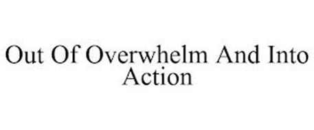 OUT OF OVERWHELM AND INTO ACTION