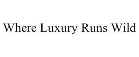 WHERE LUXURY RUNS WILD