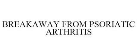 BREAKAWAY FROM PSORIATIC ARTHRITIS
