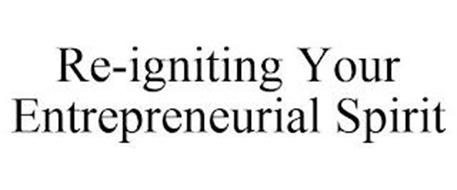 RE-IGNITING YOUR ENTREPRENEURIAL SPIRIT