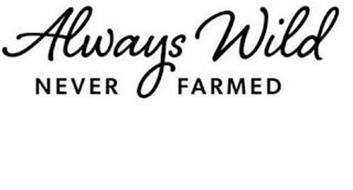 ALWAYS WILD NEVER FARMED