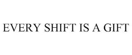 EVERY SHIFT IS A GIFT
