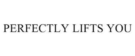 PERFECTLY LIFTS YOU