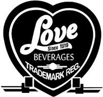 LOVE SINCE 1919 BEVERAGES TRADEMARK REG.