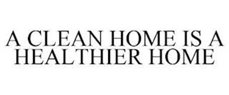A CLEAN HOME IS A HEALTHIER HOME