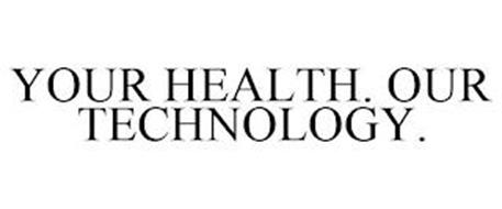 YOUR HEALTH. OUR TECHNOLOGY.
