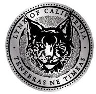 LYNX OF CALIFORNIA TENEBRAS NE TIMEAS