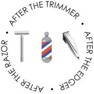 AFTER THE TRIMMER, AFTER THE EDGER, AFTER THE RAZOR.