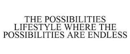 THE POSSIBILITIES LIFESTYLE WHERE THE POSSIBILITIES ARE ENDLESS