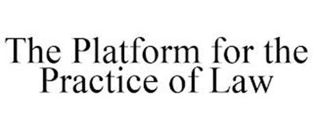 THE PLATFORM FOR THE PRACTICE OF LAW