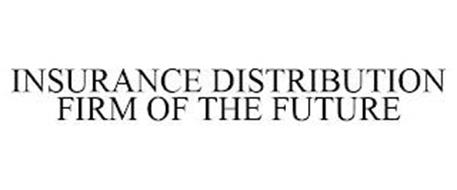 INSURANCE DISTRIBUTION FIRM OF THE FUTURE