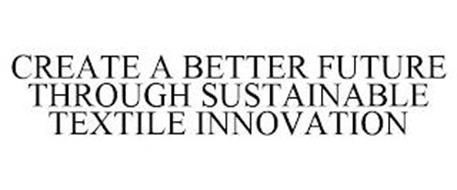 CREATE A BETTER FUTURE THROUGH SUSTAINABLE TEXTILE INNOVATION